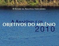 a amazonia e os objetivos do milenio 2010 - A Amazônia e os Objetivos do Milênio 2010
