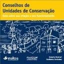 conselhos de unidades de conservacoa - Conselhos de Unidades de Conservação: Guia sobre sua criação e seu funcionamento