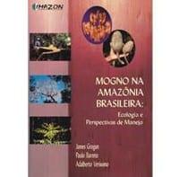 mogno na amazonia  - Mogno na Amazônia Brasileira: Ecologia e Perspectivas de Manejo