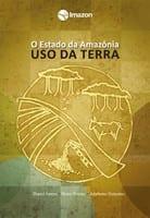 o estado da amazonia uso da terra - O Estado da Amazônia: uso da Terra
