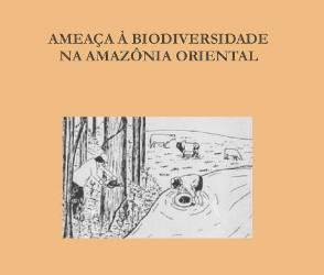a ameca a biodiversidade g - A Ameaça à Biodiversidade na Amazônia Oriental (n° 6)