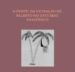 o perfil da extracao de palmito g - O Perfil da Extração de Palmito no Estuário Amazônico (n°3)