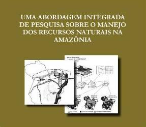 uma abordagem integrada g - Uma abordagem Integrada de Pesquisa Sobre o Manejo dos Recursos Naturais na Amazônia (n° 7)