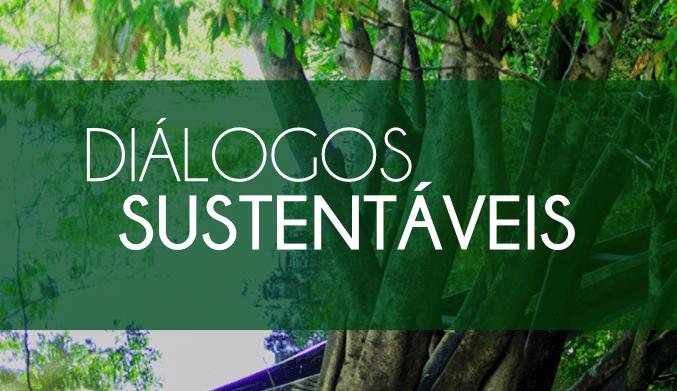 Destaque Dialogos - Em novo formato, evento reúne ambientalistas, jornalistas, economistas e médicos para ciclo de debates sobre os desafios da sustentabilidade