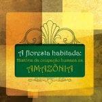 Captura de Tela 2020 03 16 às 11.18.06 150x150 1 - A floresta habitada: história da ocupação humana na Amazônia (2ª edição)