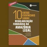 10FatosRegularizacaoFundiaria destaque 150x150 - Dez fatos essenciais sobre regularização fundiária na Amazônia