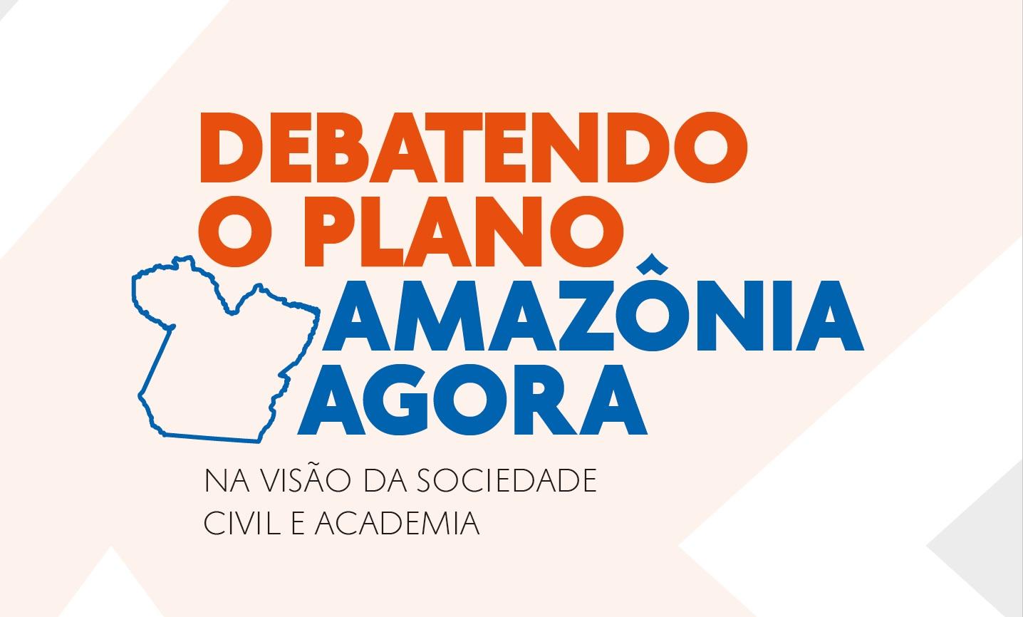 Capa DPAmazoniaAgora 1 - Debatendo o Plano Estadual Amazônia Agora na visão da Sociedade Civil e Academia