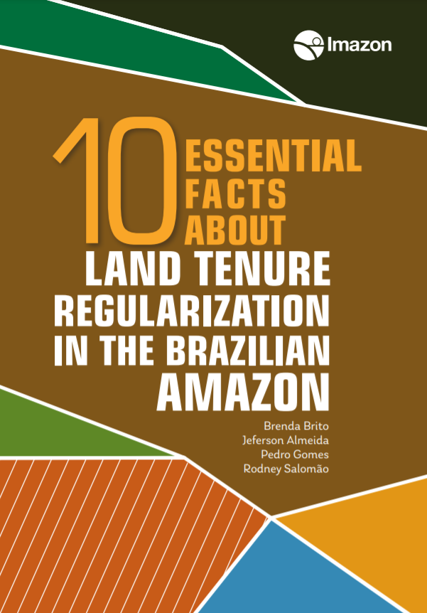 Essential Facts About Land Tenure Regularization in the Brazilian Amazon - 10 Essential Facts About Land Tenure Regularization in the Brazilian Amazon